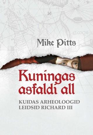Kuningas asfaldi all. Kuidas arheoloogid leidsid Richard III (Elav teadus, #6)