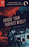 Choose Your Parents Wisely (Brighton's No.1 Private Detective #2)