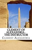 Clement of Alexandria - The Instructor