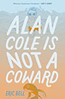Alan Cole Is Not a Coward (Alan Cole, #1)