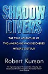 Book cover for Shadow Divers: The True Adventure of Two Americans Who Risked Everything to Solve One of the Last Mysteries of World War II