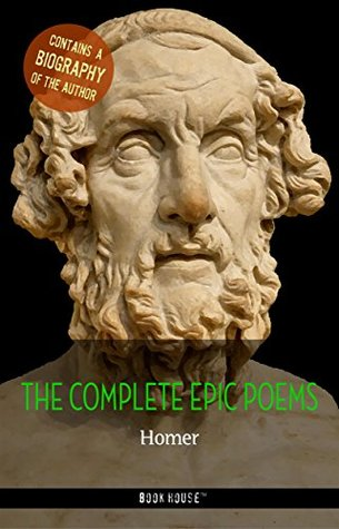 Homer: The Complete Epic Poems + A Biography of the Author (The Greatest Writers of All Time)