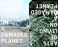 Arts of Living on a Damaged Planet: Ghosts and Monsters of the Anthropocene