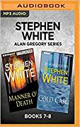 Stephen White Alan Gregory Series: Books 7-8: Manner of Death Cold Case