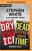 Stephen White Alan Gregory Series: Books 15-16: Dry Ice Dead Time