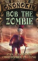 Bob the Zombie: Volume 3 (Tales From the Land of Ononokin)