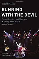 Running with the Devil: Power, Gender, and Madness in Heavy Metal Music