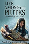 Book cover for Life Among the Piutes: Their Wrongs and Claims