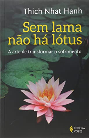 No Mud No Lotus The Art Of Transforming Suffering By Thich Nhat Hanh