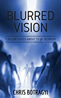 Blurred Vision: Seven billion voices about to be silenced