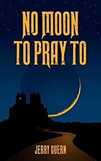 No Moon To Pray To