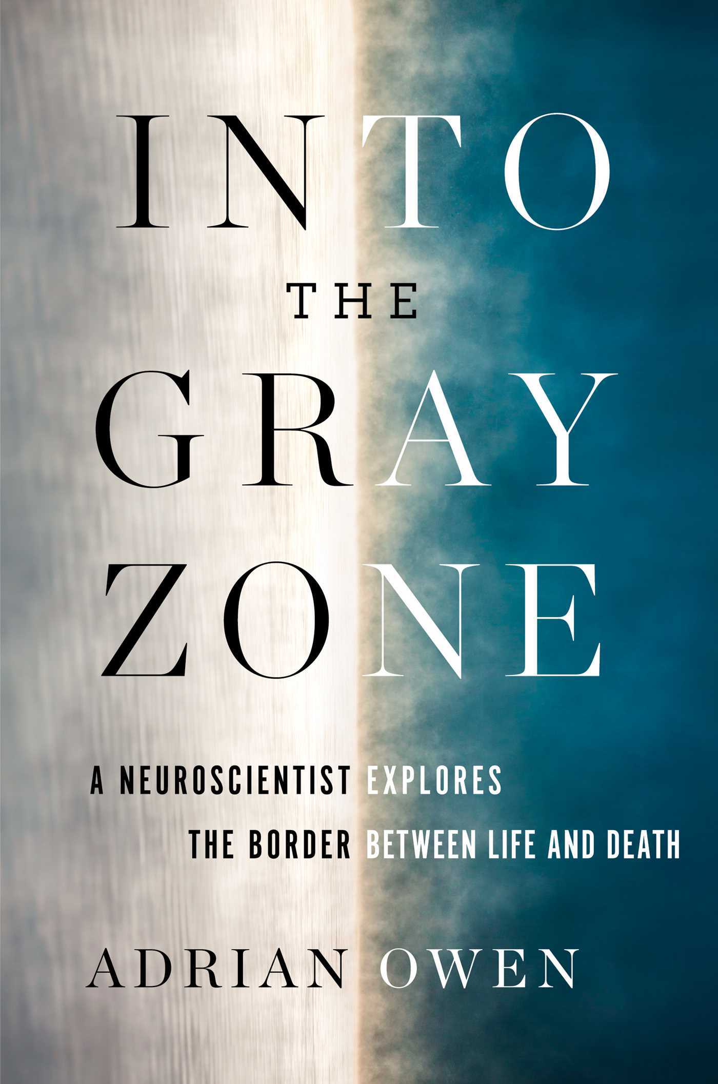 Into the Gray Zone A Neuroscientist Explores the Border Between Life and Death