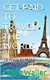 GET PAID TO TRAVEL THE WORLD: 19 Ways to Make Money While Traveling (00)
