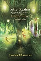 The Secret Realms of the Hidden Elves: The Beginning