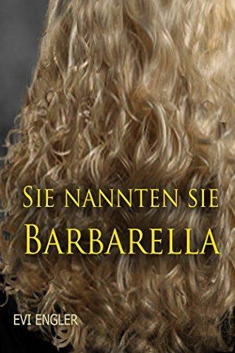 Sie nannten sie Barbarella - Ein Thriller: Tobias Felgentreu, BKA - Ermittler  by  Evi Engler