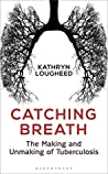 Book cover for Catching Breath: The Making and Unmaking of Tuberculosis (Bloomsbury Sigma)