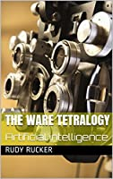 THE WARE TETRALOGY: Artificial intelligence (RB Book 3)