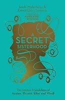 A Secret Sisterhood: The Hidden Friendships of Austen, Bronte, Eliot and Woolf