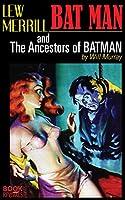 BAT MAN and The Acestors of Batman