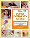 Cool Science Experiments For Kids! by Sumita Mukherjee