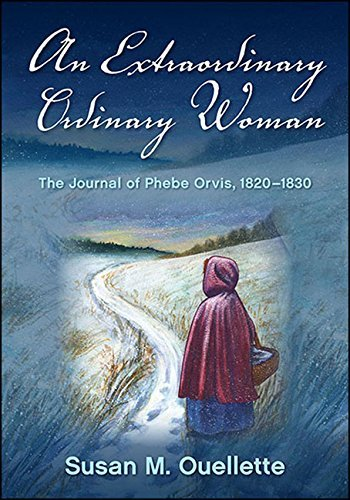 An Extraordinary Ordinary Woman The Journal of Phebe Orvis, 1820-1830