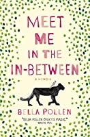 Meet Me In The In-Between: A Memoir