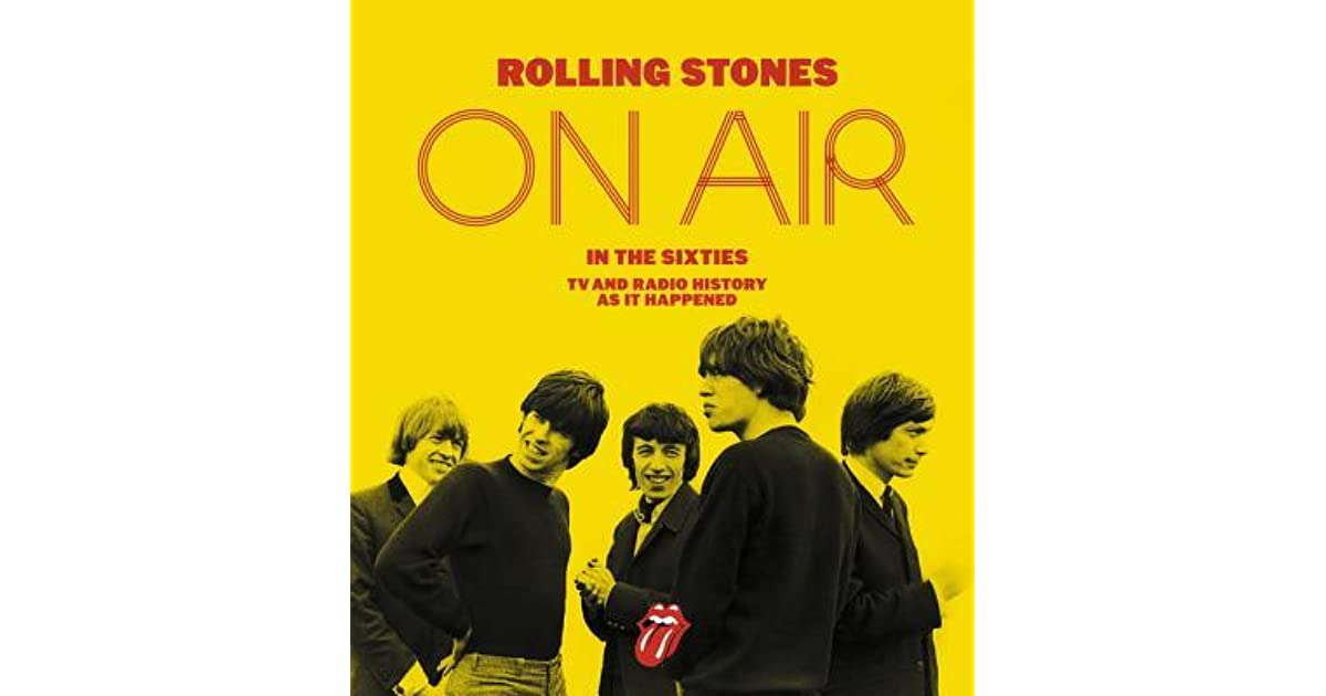 Rolling Stones On Air In The Sixties Tv And Radio History As It Happened By Richard Havers