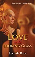 Love in the Looking Glass