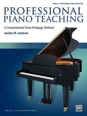 Professional Piano Teaching, Vol 2: A Comprehensive Piano Pedagogy Textbook