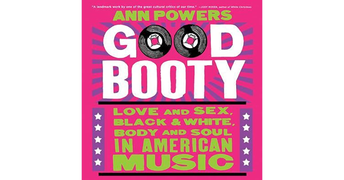 Good Booty Love And Sex, Black And White, Body And Soul In American Music By Ann Powers-2376