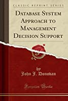 Database System Approach to Management Decision Support (Classic Reprint)