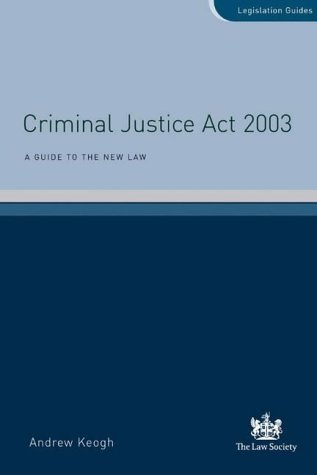 Criminal Justice Act 2003: A Guide to the New Law (Legislation Guides)