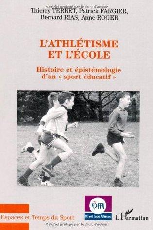 L'athlétisme et l'école. Histoire et épistémologie d'un (Espaces et Temps du sport)