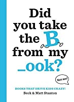 The Books That Drive Kids Crazy: Who Stole the B from My Ook?