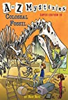 Colossal Fossil (A to Z Mysteries Super Edition #10)