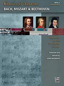 Classics for Students -- Bach, Mozart & Beethoven, Bk 2: Standard Repertoire for the Developing Pianist