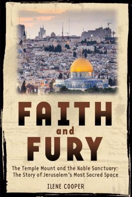 Faith and Fury The Temple Mount and the Noble Sanctuary The Story of Jerusalem's Most Sacred Space