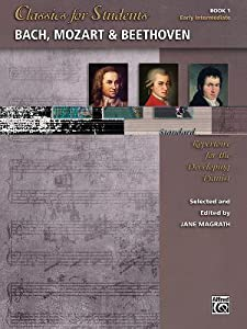 Classics for Students -- Bach, Mozart & Beethoven, Bk 1: Standard Repertoire for the Developing Pianist