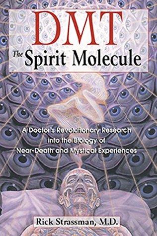 DMT: The Spirit Molecule by Rick Strassman