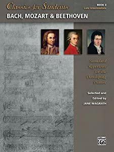 Classics for Students -- Bach, Mozart & Beethoven, Bk 3: Standard Repertoire for the Developing Pianist