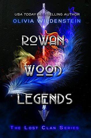 Rowan Wood Legends (The Lost Clan #2) by Olivia Wildenstein