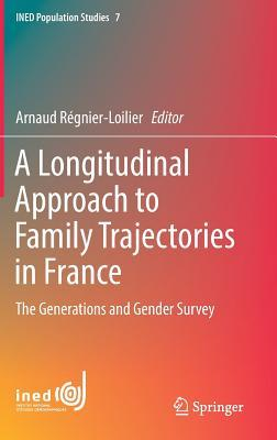 A Longitudinal Approach to Family Trajectories in France The Generations and Gender Survey (INED Population Studies)