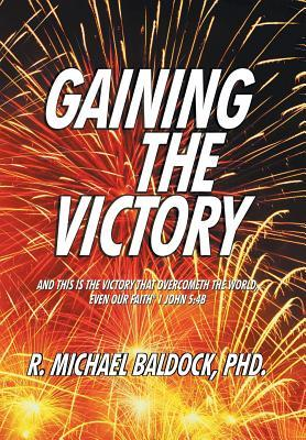 Gaining the Victory  by  R. Michael Baldock