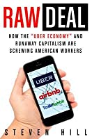 """Raw Deal: How the """"Uber Economy"""" and Runaway Capitalism Are Screwing American Workers"""