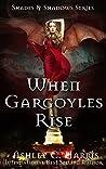 When Gargoyles Rise (Shades & Shadows, #1)