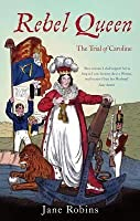 Rebel Queen: How the Trial of Caroline Brought England to the Brink of Revolution