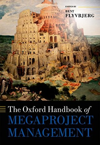 The Oxford Handbook of Megaproject Management by Bent Flyvbjerg