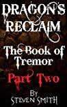 Dragon's Reclaim - The Book of Tremor: Part Two