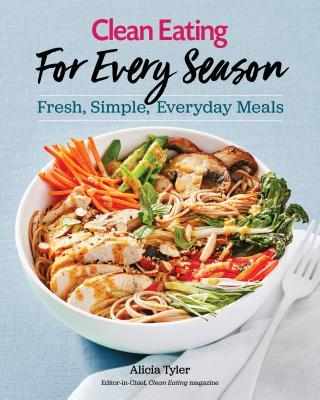 Clean Eating For Every Season Fresh, Simple Everyday Meals
