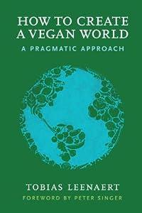 How to Create a Vegan World: A Pragmatic Approach